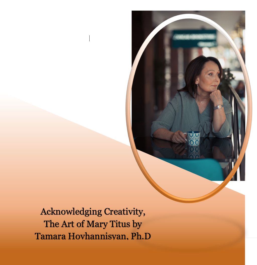 Acknowledging Creativity, The Art of Mary Titus by Tamara Hovhannisyan, Ph.D